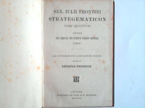 Strategematicon libri Quattuor eiusdem de Aque Ductibus Urbis Romae. Liber. Ad Optimourum Librorum Fidem