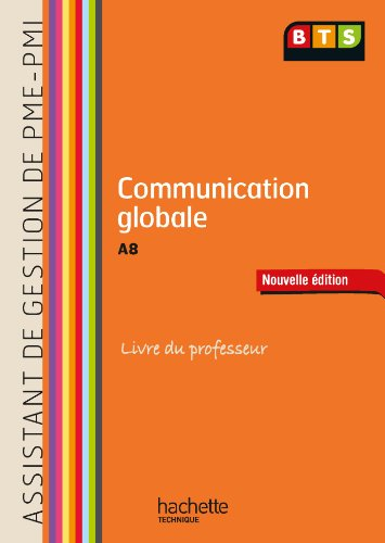 Communication Assistant de gestion (A8) BTS PME-PMI - Livre du professeur - Ed. 2013