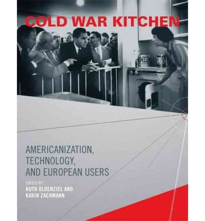 [(Cold War Kitchen: Americanization, Technology, and European Users)] [Author: Ruth Oldenziel] published on (February, 2011)