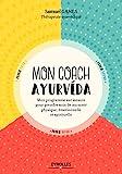 Mon coach ayurvéda - Mon programme sur mesure pour prendre soin de ma beauté physique, émotionnelle et spirituelle