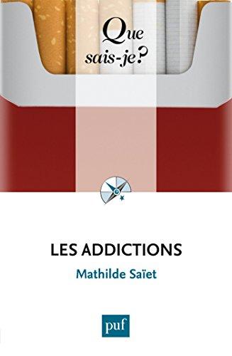 Les addictions: « Que sais-je ? » n° 3911 par Mathilde Saïet