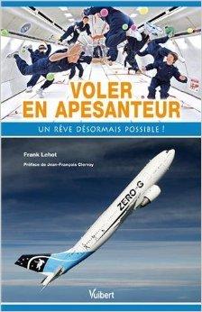 Voler en apesanteur - Un rve dsormais possible ! de Frank Lehot ( 23 novembre 2012 )