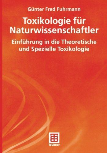 Toxikologie für Naturwissenschaftler: Einführung in die Theoretische und Spezielle Toxikologie (Teubner Studienbücher Chemie)