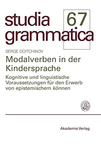 """Modalverben in der Kindersprache: Kognitive und linguistische Voraussetzungen für den Erwerb von epistemischem """"können"""" (Studia grammatica, Band 67)"""