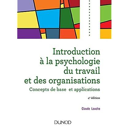 Introduction à la psychologie du travail et des organisations - 4e édition: Concepts de base et applications