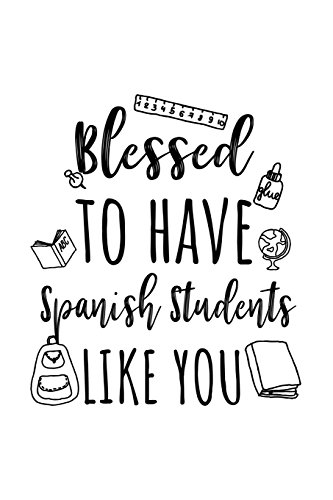 Blessed To Have Spanish Students Like You: Spanish Teacher Appreciation Journal Notebook