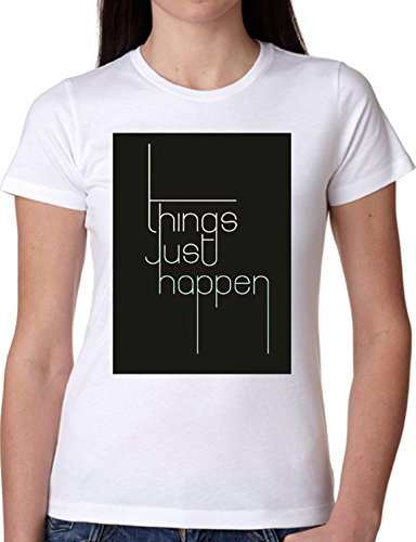 T SHIRT JODE GIRL GGG22 Z1388 THINGS JUST HAPPEN MEME LIFESTYLE FUN FASHION COOL BIANCA - WHITE
