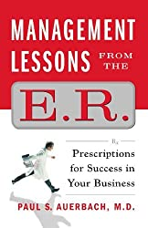 Management Lessons from the E.R.: Prescriptions for Success in Your Business by Dr. Paul Auerbach (2010-06-01)