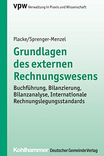 Grundlagen des externen Rechnungswesens: Buchführung, Bilanzierung, Bilanzanalyse, Internationale Rechnungslegungsstandards (Verwaltung in Praxis und Wissenschaft)