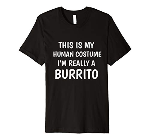 (This Is My Human Costume I'm Really A Burrito Funny T-Shirt)