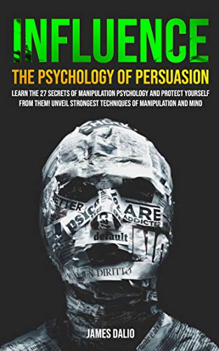 Influence The Psychology of Persuasion : Learn The 27 Secrets of Manipulation Psychology and Protect Yourself from Them! Unveil Strongest Techniques of Manipulation and Mind Control (English Edition)