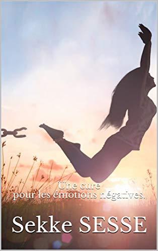 Success Secrets: Une cure pour les émotions négatives. par Sekke SESSE