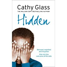 Hidden: Betrayed, Exploited and Forgotten. How One Boy Overcame the Odds. by Cathy Glass (2008-03-03)