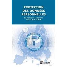 Protection des données personnelles. Se mettre en conformité d'ici le 25 mai 2018: Se mettre en conformité d ici le 25 mai 2018