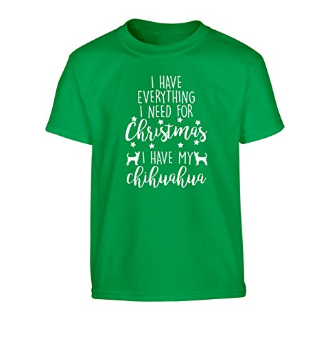 764f30ed3dbd5 I have everything I need for Christmas I have my chihuahua Children s  T-Shirt.