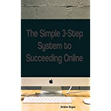 The Simple 3-Step System to Succeeding Online  (English Edition)