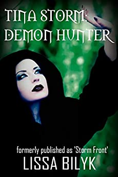 Tina Storm: Demon Hunter: (formerly published as 'Storm Front') (Storm Force 0.5) by [Bilyk, Lissa]
