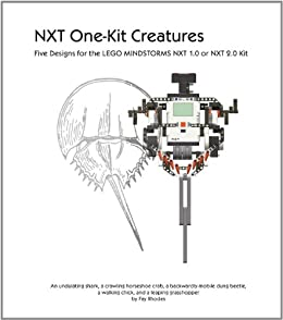 NXT One-Kit Creatures : Five Designs for the LEGO MINDSTORMS NXT 1.0 or 2.0 Kit (English Edition) von [Rhodes, Fay]