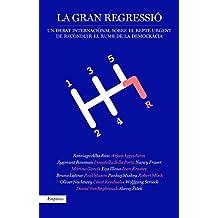 La gran regressió: Un debat sobre el repte de reconduir la democràcia (BIBLIOTECA UNIVERSAL EMPURIES)