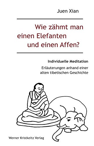 Wie Affe Ein (Wie zähmt man einen Elefanten und einen Affen?: Individuelle Meditation in 12 Bildern und 16 Erzählungen)