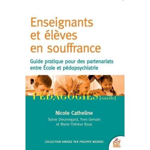 Enseignants et élèves en souffrance : Guide pratique pour des partenariats entre école et pédopsychiatrie