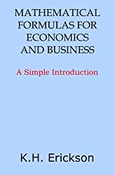 Mathematical Formulas for Economics and Business: A Simple Introduction by K. H. Erickson (2014-04-01)