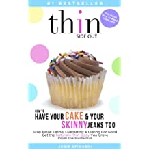 How to Have Your Cake and Your Skinny Jeans Too: Stop Binge Eating, Overeating and Dieting For Good Get the Naturally Thin Body You Crave From the Inside ... Eating Solution Book 1) (English Edition)