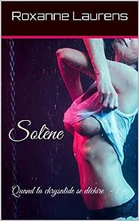 Solène, tome 1 : Quand la chrysalide se déchire  par Roxanne Laurens