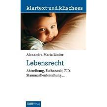 Lebensrecht: Abtreibung, Euthanasie, PID, Stammzellenforschung ...