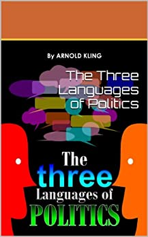 The Three Languages of Politics (English Edition) di [Kling, Arnold]