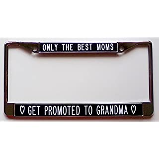 Only the Best Moms...Get Promoted to Grandma-black-license plate frame by All About Signs 2