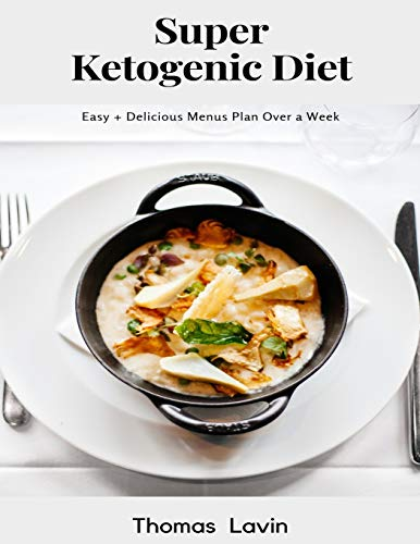 Super Ketogenic Diet: Easy + Delicious Menus Plan Over a Week por Thomas Lavin