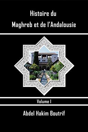 Histoire du Maghreb et de l'Andalousie. Volume I: Volume I par Abdel Hakim Boutrif