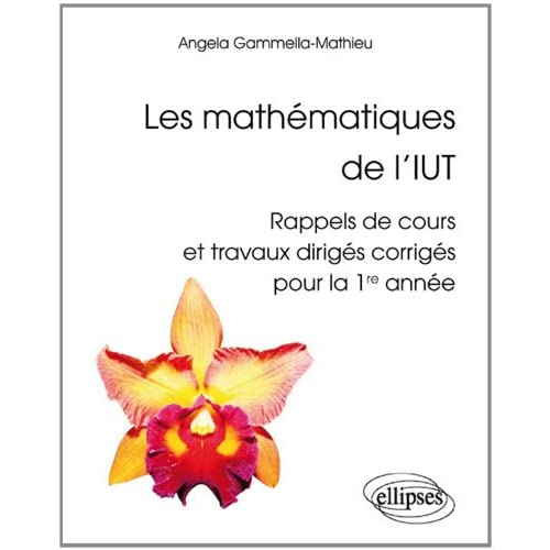 Les Mathématiques de l'IUT Rappels de Cours et Travaux Dirigés Corrigés Première Année