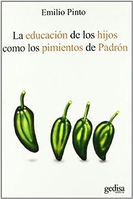 La Educacion De Los Hijos Como Los Pimientos De Padron ) par  Emilio Pinto RodrÍguez