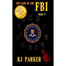 TOP CASES of The FBI - Vol. I by RJ Parker (2013-07-17)