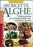 Cento ricette con le Alghe. Verdure preziose per un'alimentazione sana, equilibrata e gustosa