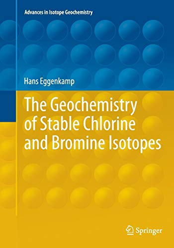 The Geochemistry of Stable Chlorine and Bromine Isotopes (Advances in Isotope Geochemistry)