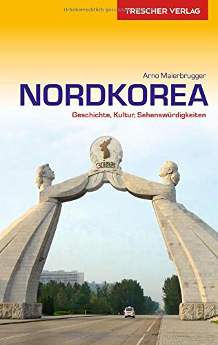 Reiseführer Nordkorea: Geschichte, Kultur, Sehenswürdigkeiten (Trescher-Reihe Reisen) - Reiseführer Südkorea