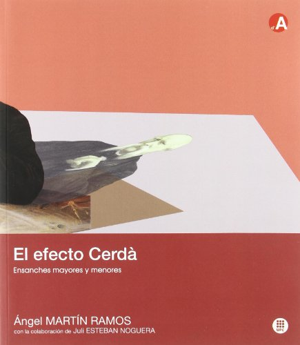 El efecto Cerdà. Ensanches mayores y menores (Col·leció d'Arquitectura) por Juli Esteban Noguera