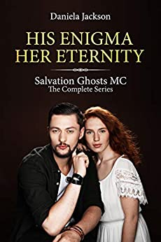 His Enigma Her Eternity: Salvation Ghosts MC, The Complete Series (English Edition) par [Jackson, Daniela]