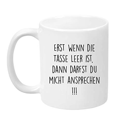 Lach - Produkte ''Erst Wenn die Tasse leer ist, Dann Darfst Du Mich ansprechen'' - Kaffeetasse -...