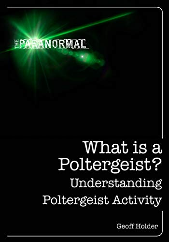 What is a Poltergeist?: Understanding Poltergeist Activity (The Paranormal) (English Edition)