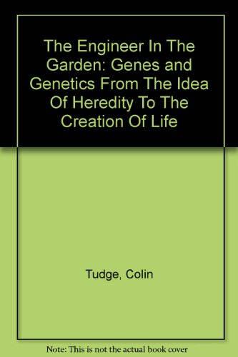 The Engineer In The Garden: Genes and Genetics From The Idea Of Heredity To The Creation Of Life