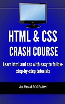 HTML & CSS Crash Course: Learn html and css with easy to follow-step-by-step tutorials (English Edition) par [McMahon, David]