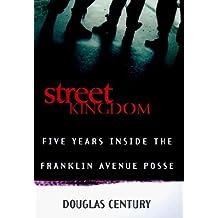 Street Kingdom: Five Years Inside the Franklin Avenue Posse by Douglas Century (1999-02-03)