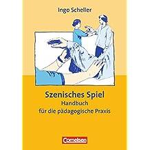 Szenisches Spiel. Handbuch für die pädagogische Praxis