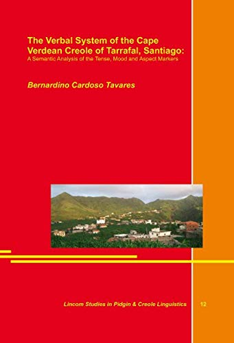 The Verbal System of the Cape Verdean Creole of Tarrafal, Santiago: A Semantic Analysis of the Tense, Mood and Aspect Markers -