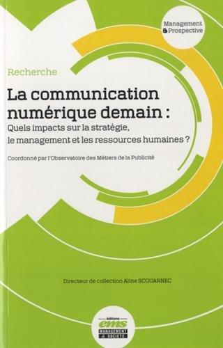 La communication numérique demain : Quels impacts sur la stratégie, le management et les ressources humaines ? par Observatoire métiers publicité