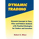 Dynamic Trading: Dynamic Concepts in Time, Price & Pattern Analysis With Practical Strategies for Traders & Investors by Robert Miner (2002-05-23)
